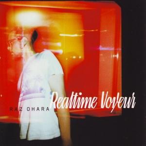 Raz Ohara - Realtime Voyeur